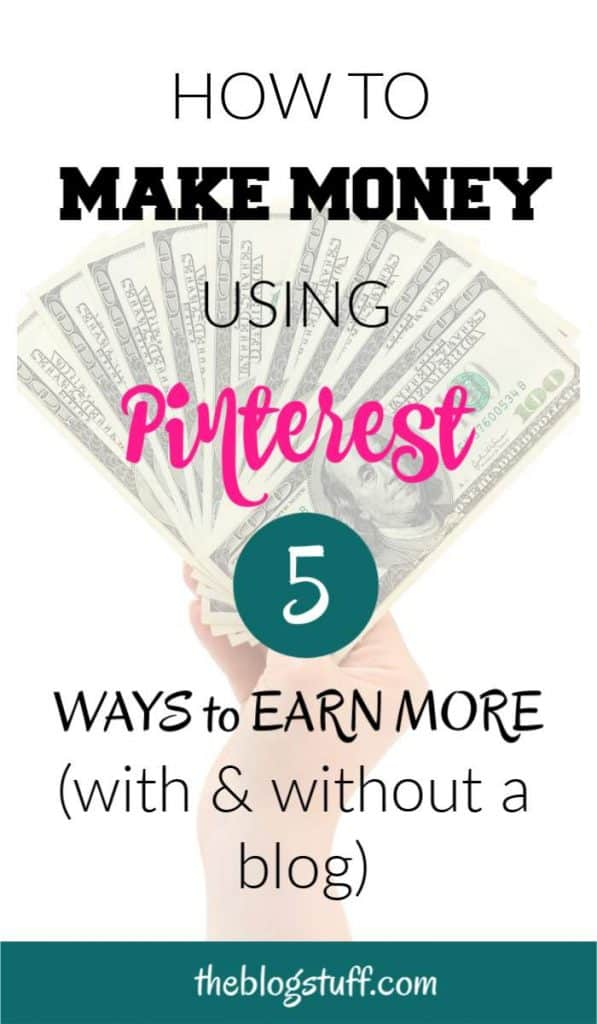 How to make money with Pinterest with or without a blog. 5 ways to use Pinterest to help you earn extra money