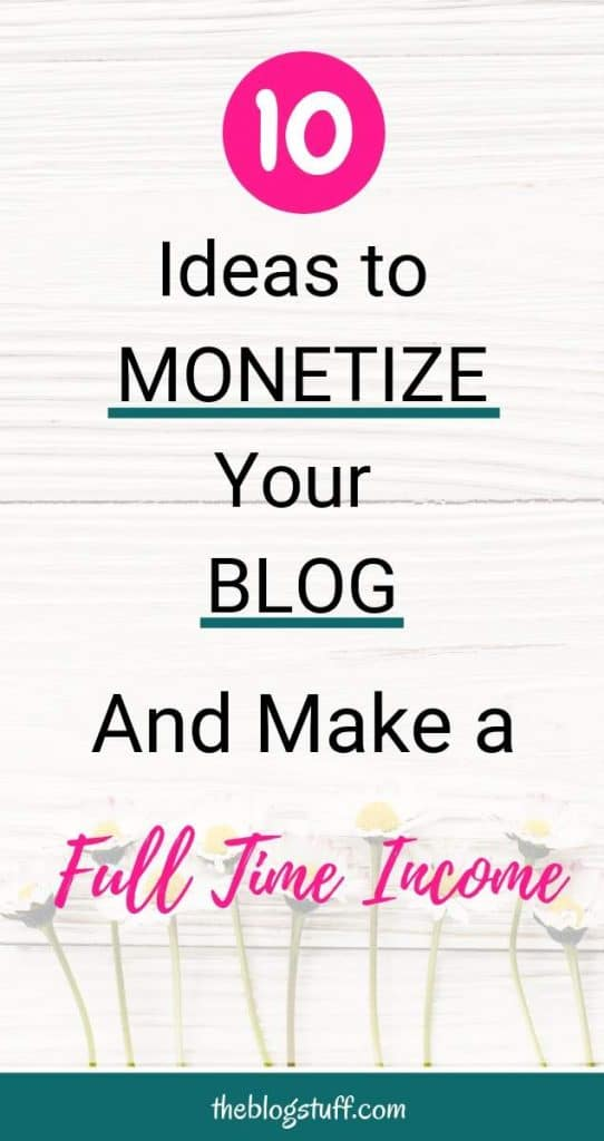 Daisies on a white board with overlay text - How to monetize your blog and make a full time income