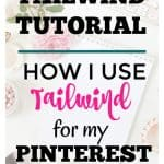 Tailwind tutorial - Find out how I use Tailwind for my Pinterest strategy. Step by step tutorial to get more traffic to your blog.