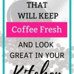 Coffee storage canister ideas: airtight, cute and farmhouse
